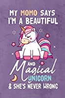 My Momo Says I'm a Beautiful And Magical Unicorn & She's Never Wrong: Journal Notebook 108 Pages 6 x 9 Lined Writing Paper Gift For Unicorn Lover Family Member