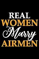 Real Women Marry Airmen: Air Force Journal Notebook Gifts, Proud Air Force Notebook Journal, Funny Air Force Diary, Gift Idea for Air force, Air Force Officer Gifts for Men Women