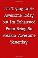 I'm Trying To Be Awesome Today But I'm Exhausted From Being So Freakin' Awesome Yesterday. Notebook: Lined Journal, 120 Pages, 6 x 9, Office Secret Santa, Red Matte Finish
