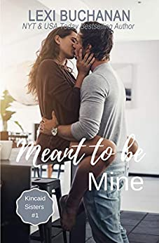 Meant to be Mine (Kincaid Sisters Book 1) by [Buchanan, Lexi]