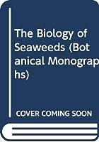 The Biology of Seaweeds (Botanical Monographs)