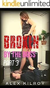 Broken By The Boss Part 3: Foot Worship, Trampling, Femdom, Bullying & Humiliation & More. (English Edition)