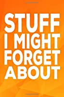 Stuff I Might Forget About: 6 X 9 Blank Lined Coworker Gag Gift Funny Office Notebook Journal