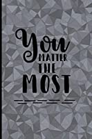 You Matter the Most: Quote Journal with Motivational Quotes on Each Page, Blank Lined Notebook, For Work or Home, For Adults and Teens, To Do List, Notebook and Planner, Ideas and Inspiration