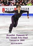 Beautiful Moments of ISU Grand Prix Final Vancouver 2018 美しき瞬間 フィギュアスケート ISUグランプリファイナル2018 バンクーバー