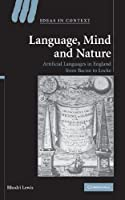 Language, Mind and Nature: Artificial Languages in England from Bacon to Locke (Ideas in Context)