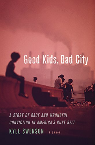 Good Kids, Bad City: A Story of Race and Wrongful Conviction in America's Rust Belt