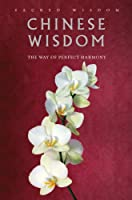 Sacred Wisdom: Chinese Wisdom: The Way of Perfect Harmony