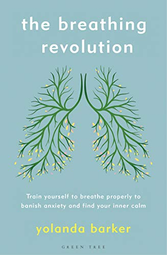 The Breathing Revolution: Train yourself to breathe properly to banish anxiety and find your inner calm (English Edition)