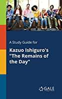 "A Study Guide for Kazuo Ishiguro's ""The Remains of the Day"""