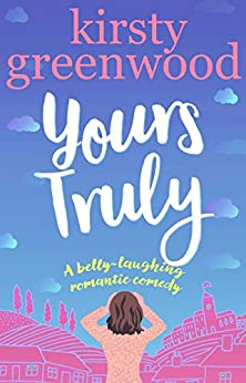 Yours Truly: The perfect laugh out loud romantic comedy by [Greenwood, Kirsty]