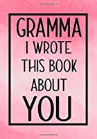 Gramma I Wrote This Book About You: Fill In The Blank With Prompts About What I Love About Gramma,Perfect For Your Gramma's Birthday, Mother's Day or Valentine day