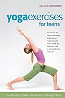 Yoga Excercises for Teens: Developing a Calmer Mind and a Stronger Body (Smartfun Book)
