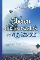 Éberen Imádkozzatok És Vigyázzatok: Keep Watching and Praying (Hungarian)