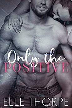 Only the Positive (Only You Book 1) by [Thorpe, Elle]