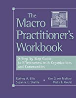 The Macro Practitioner's Workbook: A Step-by-step Guide To Effectiveness With Organizations And Communities