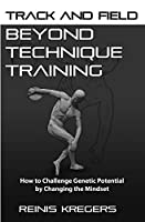 Track and Field: Beyond Technique Training: How to Challenge Genetic Potential by Changing the Mindset