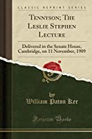 Tennyson; The Leslie Stephen Lecture: Delivered in the Senate House, Cambridge, on 11 November, 1909 (Classic Reprint)