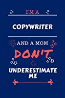 I'm A Copywriter And A Mom Don't Underestimate Me: Perfect Gag Gift For A Copywriter Who Happens To Be A Mom And NOT To Be Underestimated! | Blank Lined Notebook Journal | 100 Pages 6 x 9 Format | Office | Work | Job | Humour and Banter | Birthday| Hen |