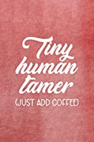 Tiny Human Tamer (Just Add Coffee): All Purpose 6x9 Blank Lined Notebook Journal Way Better Than A Card Trendy Unique Gift Red Texture Teacher