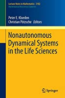 Nonautonomous Dynamical Systems in the Life Sciences (Lecture Notes in Mathematics)