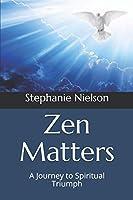 Zen Matters: A Journey to Spiritual Triumph