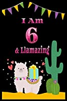 I am 6 & llamazing: 6 Years Old llamazing Journal Notebook for Kids, Birthday llamazing Journal for Girls / 6 Year Old Birthday Gift for Girls!/birthday gift journal 6x9  pages 110