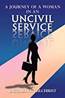 A Journey of a Woman in An Uncivil Service