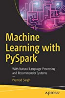 Machine Learning with PySpark: With Natural Language Processing and Recommender Systems