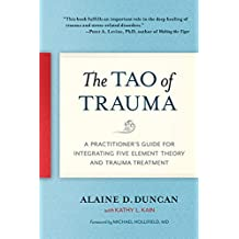 Tao Of Trauma: A Practitioner's Guide for Integrating Five Element Theory and Trauma Treatment