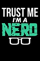 Trust Me I'm A Nerd: Blank Lined Journal For Nerds And Geeks, Black Cover