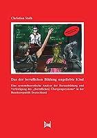 """Das der beruflichen Bildung ungeliebte Kind: Eine systemtheoretische Analyse der Herausbildung und Verfestigung des """"(beruflichen) Uebergangssystems"""" in der Bundesrepublik Deutschland"""