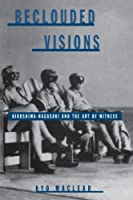 Beclouded Visions: Hiroshima-Nagasaki and the Art of Witness (Suny Series, Interruptions, Boder Testimonies and Critical Discourses)