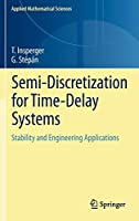 Semi-Discretization for Time-Delay Systems: Stability and Engineering Applications (Applied Mathematical Sciences)