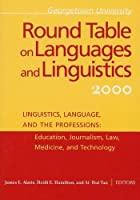 Georgetown University Round Table on Languages and Linguistics 2000: Linguistics, Language, and the Professions : Education, Journalism, Law, Medicine, and Technology (Georgetown University Round Table on Languages & Linguistics)