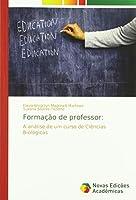 Formação de professor:: A análise de um curso de Ciências Biológicas