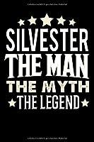 Notizbuch: Silvester The Man The Myth The Legend (120 gepunktete Seiten als u.a. Tagebuch, Reisetagebuch fuer Vater, Ehemann, Freund, Kumpe, Bruder, Onkel und mehr)