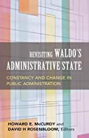 Revisiting Waldo's Administrative State: Constancy And Change in Public Administration (Public Management And Change)