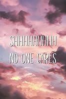 Shhhhhhhhh No One Cares: Sarcastic Funny Saying Joke Lined Journal
