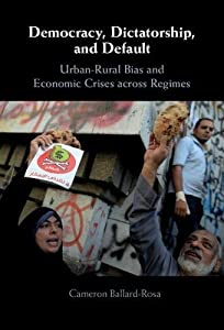 Democracy, Dictatorship, and Default: Urban-Rural Bias and Economic Crises across Regimes (English Edition)