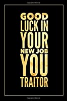 Good Luck in Your New Job: Funny Traitor Journal for Coworkers | Funny Appreciation Gift for Co-Workers | Office Gag Gifts for Him or Her