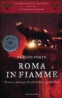 Roma in fiamme. Nerone, principe di splendore e perdizione. Il romanzo di Roma