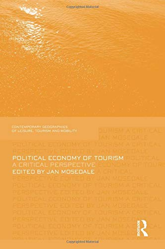 Download Political Economy of Tourism (Contemporary Geographies of Leisure, Tourism and Mobility) 113888068X