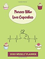 Nurses Who Love Cupcakes 2020 Weekly Planner: Journal Notebook to help Nurses make plans and keep on Track for 2020 for Men and Women. Some Blank and Colouring pages to help you destress.