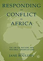 Responding to Conflict in Africa: The United Nations and Regional Organizations