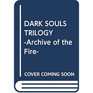 DARK SOULS TRILOGY -Archive of the Fire-