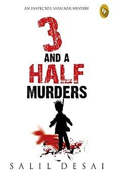 3 and a Half Murders: An Inspector Saralkar Mystery by [Desai, Salil , Desai, Salil]