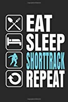 Eat Sleep Shorttrack Repeat: Notebook/Diary/Organizer/Dotted pages/ 6x9 inch