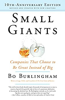 Small Giants: Companies That Choose to Be Great Instead of Big, 10th-Anniversary Edition by [Burlingham, Bo]