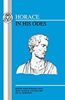Horace in His Odes (Latin Texts)